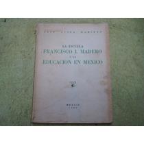 Jose Avila Garibay, La Escuela Francisco I. Madero Y La Educ