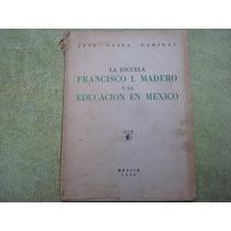 José Ávila Garibay, La Escuela Francisco I. Madero Y La Educ