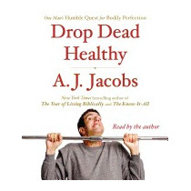 Drop Dead Healthy: One Mans Humble Quest For, A J Jacobs