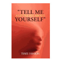 Tell Me A Little Bit About Yourself, Travis Hanson
