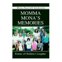 Momma Monas Memories: Echoes Of, Mona Pastroff Goldstein