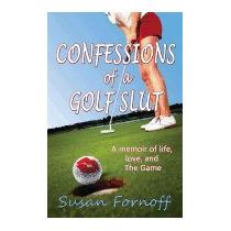 Confessions Of A Golf Slut: A Memoir Of Life,, Susan Fornoff