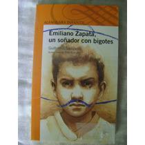Emiliano Zapata, Un Soñador Con Bigotes - Guillermo Samperio