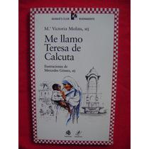 Me Llamo Teresa De Calcuta - María Victoria Molins (nuevo)