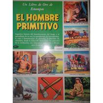 Album Un Libro De Oro De Estampas ( El Hombre Primitivo )