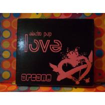 Arcano Cd Electro Pop Love Primer Edicion Nvo.