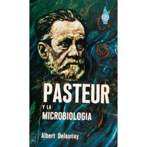 Pasteur Y La Microbiología,albert Delaunay.
