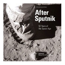 After Sputnik: 50 Years Of The Space Age, Martin Collins