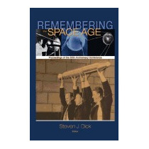 Remembering The Space Age: Proceedings Of The, Steven J Dick