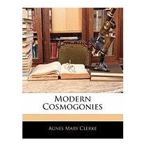 Modern Cosmogonies, Agnes Mary Clerke