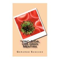 Vih=sida, Una Gran Mentira, Gerardo Sanchez