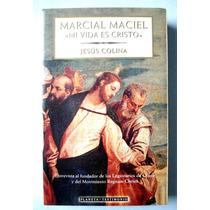 Marcial Maciel. Mi Vida Es Cristo. Jesús Colina