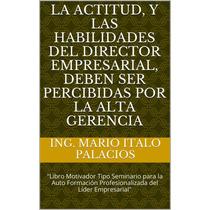 La Alta Gerencia - Actitud Y Habilidades Del Director Empres