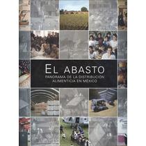 El Abasto. Panorama De La Distribución Alimenticia En México
