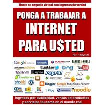 Ponga A Internet A Trabajar Por Usted - Libro Digital Ebook