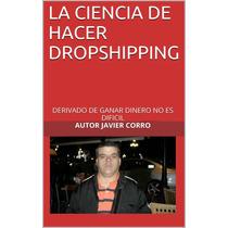La Ciencia De Hacer Dropshipping - Libro Digital - Ebook