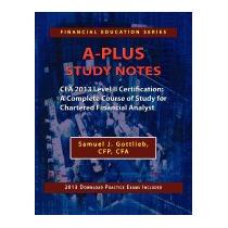 A-plus Study Notes Cfa 2013 Level, Cfp Cfa Samuel J Gottlieb
