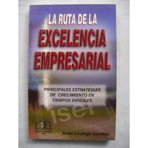 La Ruta De La Excelencia Empresarial - Efraín Lechuga S.