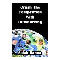 Crush The Competition With Outsourcing:, Salah Banna