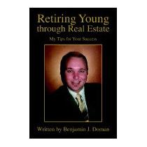 Retiring Young Through Real Estate: My, Benjamin J Doman