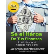 Se El Heroe De Tus Finanzas - Libro Digital - Ebook