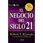 El Negocio Del Siglo 21 - Robert. T Kiyosaki - Libro Digital