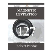 Magnetic Levitation 127 Success Secrets -, Robert Perkins