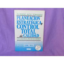 Planeación Estratégica Y Control Total De Calidad.