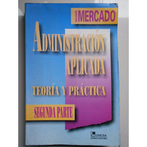 Administracion Aplicada Teoria Y Practica, Salvador Mercado