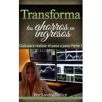 Transforma Tus Ahorros En Ingresos Parte 1 - Trading - Ebook