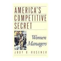 Americas Competitive Secret: Women Managers, Judy B Resener