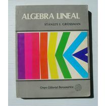 Stanley I. Grossman Algebra Lineal Libro Mexicano 1987