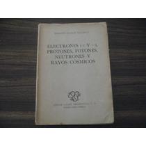 Roberto Andrés Millikan, Electrones(+ Y -), Protones,