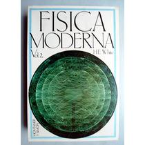 Física Moderna. Vol. 2 Ed. 1979 H. E. White
