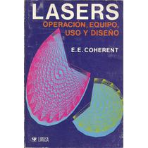 Lasers. Operación, Equipo, Uso Y Diseño. E. Coherent.