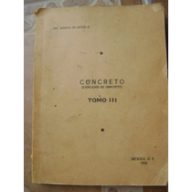Concreto. Vol. 3. Ing. Manuel De Hoyos R. 1952. $289