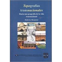 Topografias Transnacionales. Hacia Una Geografia De La Vida