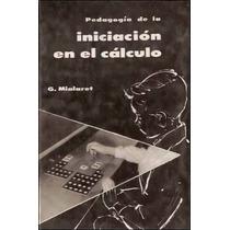 Pedagogia De La Iniciacion En El Calculo,g Mialaret