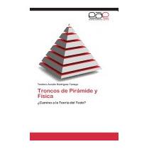 Troncos De Piramide Y Fisica, Rodriguez Tamayo Teodoro