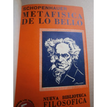 Schopenhauer Metafisica De Lo Bello Libertad Dolores Mundo