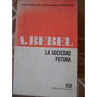 La Sociedad Futura. August Bebel. Ed.progreso. Moscu. $130.