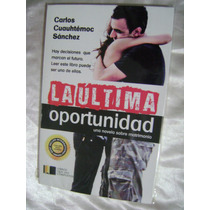 La Ultima Oportunidad. Carlos Cuauhtemoc Sanchez. $189.