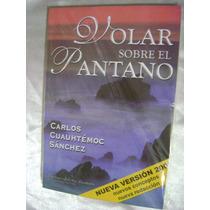 Volar Sobre El Pantano. Carlos Cuauhtemoc Sanchez. $169.