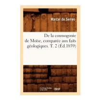 De La Cosmogonie De Moise, Comparee Aux Faits, De Serres M