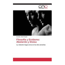 Filosofia Y Erotismo: Abelardo Y Eloisa, Soto Posada Gonzalo