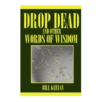 Drop Dead And Other Words Of Wisdom, Bill Keevan