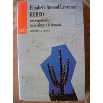 Rodeo, Una Experiencia En Lo Salvaje Y Lo Domado. E. Atwood.