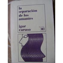 La Separacion De Los Amantes. Igor Caruso. $180.