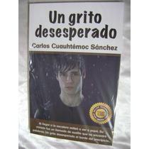 Un Grito Desesperado. Carlos Cuauhtemoc Sanchez. $169.