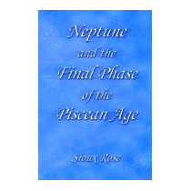 Neptune And The Final Phase Of The Piscean Age, Sioux Rose